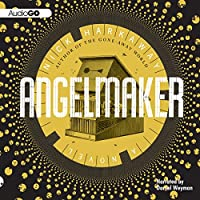 Angelmaker (       UNABRIDGED) by Nick Harkaway Narrated by Daniel Weyman