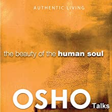 The Beauty of the Human Soul: Provocations into Consciousness Speech by  OSHO Narrated by  OSHO