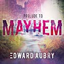 Prelude to Mayhem: Mayhem Wave Series, Book 1 Audiobook by Edward Aubry Narrated by C.S.E Cooney