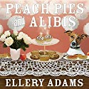 Peach Pies and Alibis: Charmed Pie Shoppe Mystery, Book 2 Audiobook by Ellery Adams Narrated by C.S.E Cooney