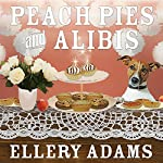 Peach Pies and Alibis: Charmed Pie Shoppe Mystery, Book 2 | Ellery Adams