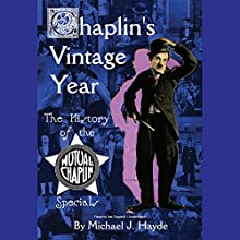 Chaplin's Vintage Year: The History of the Mutual-Chaplin Specials | Livre audio Auteur(s) : Michael J. Hayde Narrateur(s) : Nat Segaloff