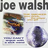 Smoker you drink, the player you get & You can't argue with a sick mind Joe Walsh