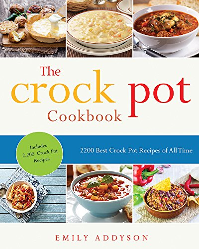 Crock Pot: 2200 Best Crock Pot Recipes of All Time (Crockpot, Crockpot Recipes, Crock Pot Cookbook, Crock Pot Recipes, Crock Pot, Slow Cooker, Slow Cooker Recipes, Slow Cooker Cook) by Emily Addyson