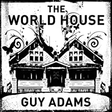 The World House (       UNABRIDGED) by Guy Adams Narrated by Paul Boehmer