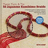 Twist, Turn & Tie 50 Japanese Kumihimo Braids: A Beginners Guide to Making Braids for Beautiful Cord Jewelry