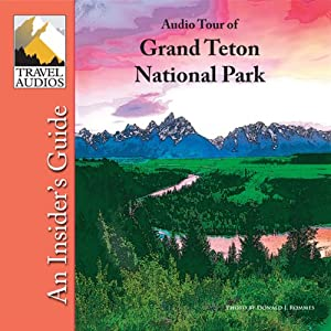 Grand Teton National Park, Audio Tour: An Insider's Guide | [Nancy Rommes, Donald Rommes]