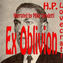 Ex Oblivion (       UNABRIDGED) by H. P. Lovecraft Narrated by Mike Vendetti