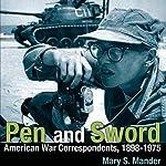 Pen and Sword: American War Correspondents, 1898-1975 | Mary S. Mander