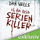 Ich bin kein Serienkiller (Serienkiller 1) Hörbuch von Dan Wells Gesprochen von: Elmar Börger