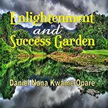 Enlightenment and Success Garden (       UNABRIDGED) by Daniel Nana Kwame Opare Narrated by Jay Prichard