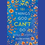 151 Things God Can't Do | Maisie Sparks