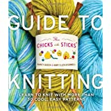 The Chicks with Sticks Guide to Knitting: Learn to Knit with More Than 30 Cool, Easy Patternsby Nancy Queen