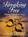 Breaking Free Workbook: Making Liberty in Christ a Reality in Life Workbook Edition by Moore, Beth published by Lifeway Christian Resources (1999)