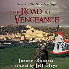 The Road to Vengeance: The Strongbow Saga, Volume 3 (       UNABRIDGED) by Judson Roberts Narrated by Jeff Hays
