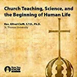 Church Teaching, Science, and the Beginning of Human Life | Rev. Alfred Cioffi STD PhD