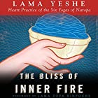 The Bliss of Inner Fire: Heart Practice of the Six Yogas of Naropa Hörbuch von Lama Thubten Yeshe Gesprochen von: Fajer Al-Kaisi