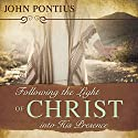 Following the Light of Christ into His Presence Audiobook by John M. Pontius Narrated by Greg Garstka