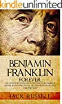 Benjamin Franklin Forever: The Man Wh...
