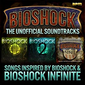 Unofficial Soundtrack - Songs Inspired By Bioshock Infinite & Bioshock