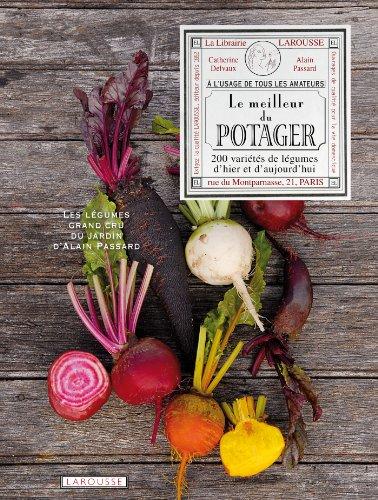 Le Meilleur du potager : 200 variétés de légumes d'hier et d'aujourd'hui