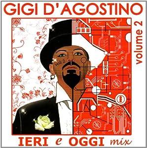 Gigi D'Agostino - Ieri E Oggi Mix, Vol 1
