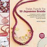 Twist, Turn & Tie: 50 Japanese Braids