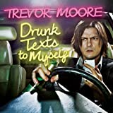 Drunk Texts to Myself by Trevor Moore [2013] Audio CD