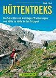 Hüttentreks: Die 55 schönsten Mehrtages-Wanderungen von Hütte zu Hütte in den Ostalpen, ideal für Wochenendtouren und unvergessliche Erlebnisse beim Hüttenwandern