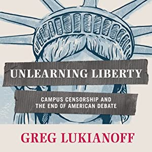 Unlearning Liberty: Campus Censorship and the End of American Debate | [Greg Lukianoff]