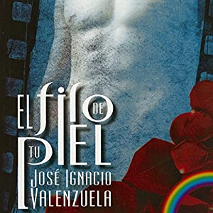 El Filo De Tu Piel (       UNABRIDGED) by José Ignacio Valenzuela Narrated by Juan Magraner