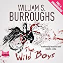 The Wild Boys (       UNABRIDGED) by William S. Burroughs Narrated by Luis Moreno