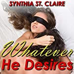Whatever He Desires: The Complete Billionaire Series | Synthia St. Claire