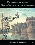 img - for Protohistory at the Grand Village of the Kaskaskia: The Illinois Country on the Eve of Colony book / textbook / text book