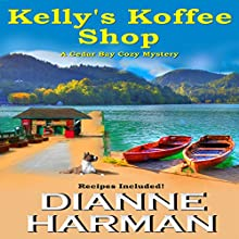 Kelly's Koffee Shop: A Cedar Bay Cozy Mystery, Volume 1 (       UNABRIDGED) by Dianne Harman Narrated by Erin deWard