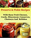 Preserve & Pickle Recipes : With thes...