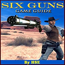 Six Guns Game Guide (       UNABRIDGED) by HSE Narrated by Steve Ryan