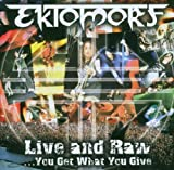 echange, troc Ektomorf - Live and Raw - You get what you Give -