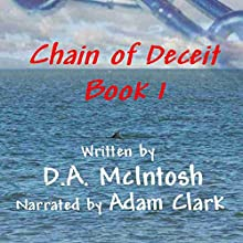 Chain of Deceit: Book 1 Audiobook by D A McIntosh Narrated by Adam Clark