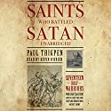 Saints Who Battled Satan: Seventeen Holy Warriors Who Can Teach You How to Fight the Good Fight and Vanquish Your Ancient Enemy Audiobook by Paul Thigpen Ph.D. Narrated by Kevin O'Brien