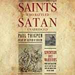 Saints Who Battled Satan: Seventeen Holy Warriors Who Can Teach You How to Fight the Good Fight and Vanquish Your Ancient Enemy | Paul Thigpen Ph.D.
