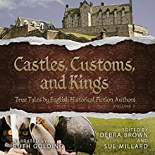 Castles, Customs, and Kings: True Tales by English Historical Fiction Authors, Book 2 Audiobook by  English Historical Fiction Authors Narrated by Ruth Golding