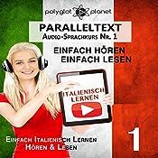 Italienisch Lernen: Einfach Lesen, Einfach Hören [Learn Italian: Easy Reading, Easy Listening]: Paralleltext: Italienisch Audio-Sprachkurs Nr. 1 [Parallel Text: Italian-Audio-Course, No.1] |  Polyglot Planet