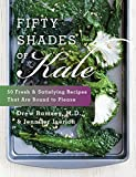 Fifty Shades Of Kale: Fifty Fresh and Satisfying Recipes That Are Bound to Please