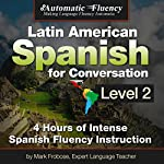 Automatic Fluency Latin American Spanish for Conversation: Level Two | Mark Frobose