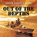 Out of the Depths: An Unforgettable WWII Story of Survival, Courage, and the Sinking of the USS Indianapolis Audiobook by Edgar Harrell, David Harrell USMC Narrated by Eric Martin