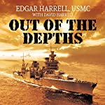 Out of the Depths: An Unforgettable WWII Story of Survival, Courage, and the Sinking of the USS Indianapolis | Edgar Harrell,David Harrell USMC