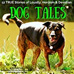 Dog Tales: 12 True Dog Stories of Loyalty, Heroism and Devotion, Volume 1 | John Hodges,John Hodges