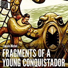Fragments of a Young Conquistador (       UNABRIDGED) by Lincoln Michel Narrated by Thom Rivera