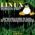LINUX Operating System Success in a Day: Beginners Guide to Fast, Easy and Efficient Learning of LINUX Operating Systems Audiobook by Sam Key Narrated by Millian Quinteros